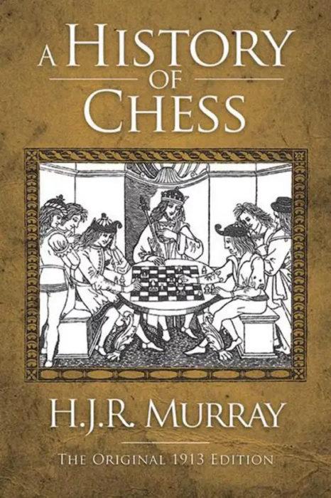 Книга A History of Chess. Автор: Гарольд Мэррей (1868-1955) - английский историк шахмат